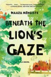 Beneath the Lion's Gaze – Maaza Mengiste