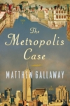 The Metropolis Case – Matthew Gallaway