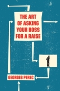 The Art of Asking Your Boss for a Raise – Georges Perec