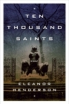 Ten Thousand Saints – Eleanor Henderson