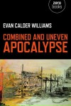 Combined and Uneven Apocalypse – Evan Calder Williams