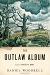 The Outlaw Album – Daniel Woodrell