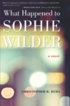 What Happened to Sophie Wilder – Christopher R. Beha