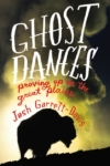 Ghost Dances – Josh Garrett-Davis
