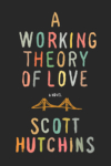 A Working Theory of Love – Scott Hutchins