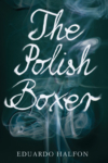 The Polish Boxer – Eduardo Halfon