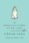 The Miracle Cures of Dr. Aira – César Aira