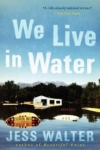 We Live in Water – Jess Walters