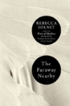 The Faraway Nearby – Rebecca Solnit