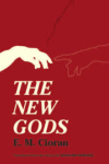 The New Gods – Emil Cioran
