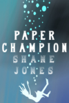 Paper Champion by Shane Jones