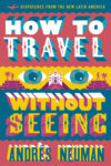 How to Travel Without Seeing Andres Neuman