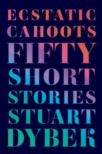 Ecstatic Cahoots: Fifty Short Stories by Stuart Dyber