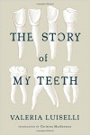 Luiselli The Story of My Teeth cover