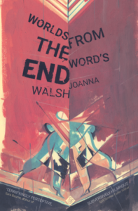 Worlds from the Word's End Joanna Walsh cover